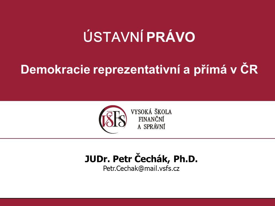 ÚSTAVNÍ PRÁVO Demokracie reprezentativní a přímá v ČR JUDr.