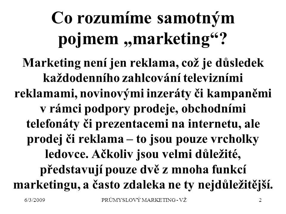 """6/3/2009PRŮMYSLOVÝ MARKETING - VŽ2 Co rozumíme samotným pojmem """"marketing ."""