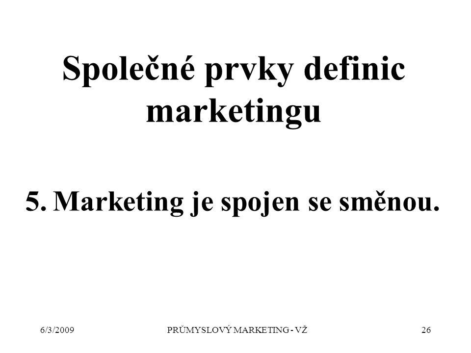 6/3/2009PRŮMYSLOVÝ MARKETING - VŽ26 5.Marketing je spojen se směnou.