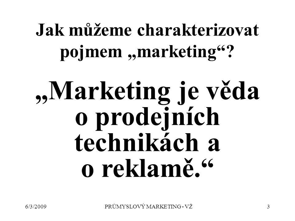 """6/3/2009PRŮMYSLOVÝ MARKETING - VŽ3 Jak můžeme charakterizovat pojmem """"marketing ."""