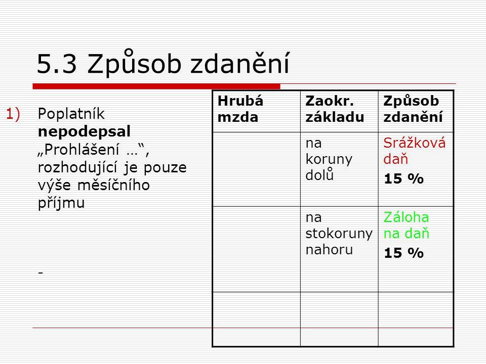 """5.3 Způsob zdanění 1)Poplatník nepodepsal """"Prohlášení …"""", rozhodující je pouze výše měsíčního příjmu - Hrubá mzda Zaokr. základu Způsob zdanění na kor"""