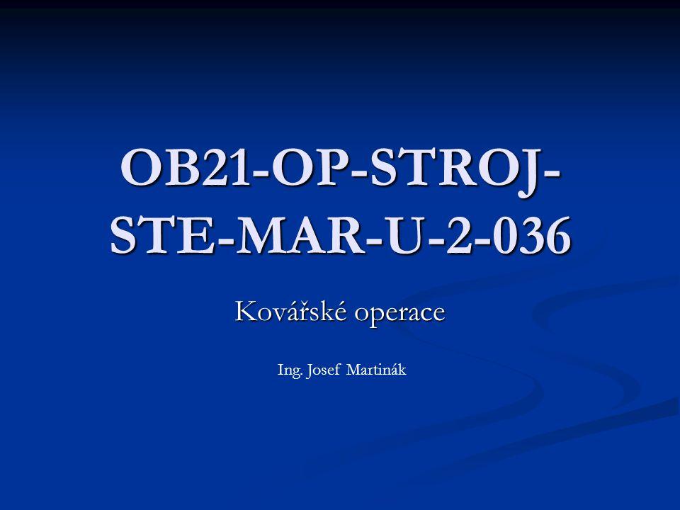OB21-OP-STROJ- STE-MAR-U-2-036 Kovářské operace Ing. Josef Martinák