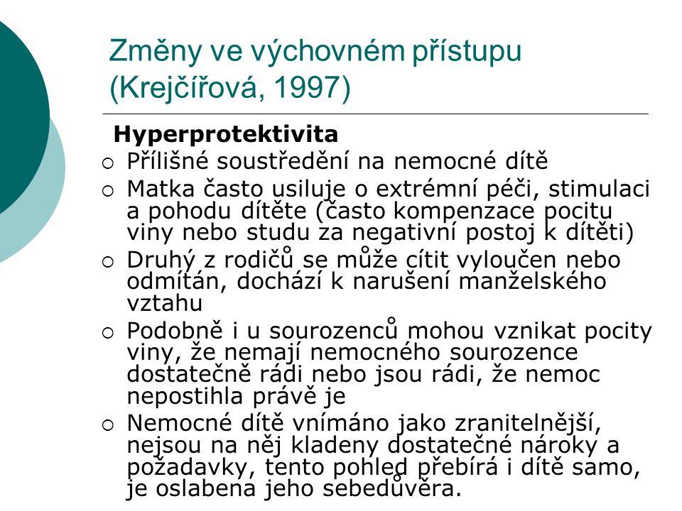 Změny ve výchovném přístupu (Krejčířová, 1997) Hyperprotektivita  Přílišné soustředění na nemocné dítě  Matka často usiluje o extrémní péči, stimula