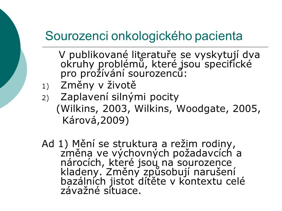 Sourozenci onkologického pacienta V publikované literatuře se vyskytují dva okruhy problémů, které jsou specifické pro prožívání sourozenců: 1) Změny