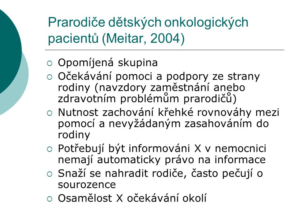 Prarodiče dětských onkologických pacientů (Meitar, 2004)  Opomíjená skupina  Očekávání pomoci a podpory ze strany rodiny (navzdory zaměstnání anebo
