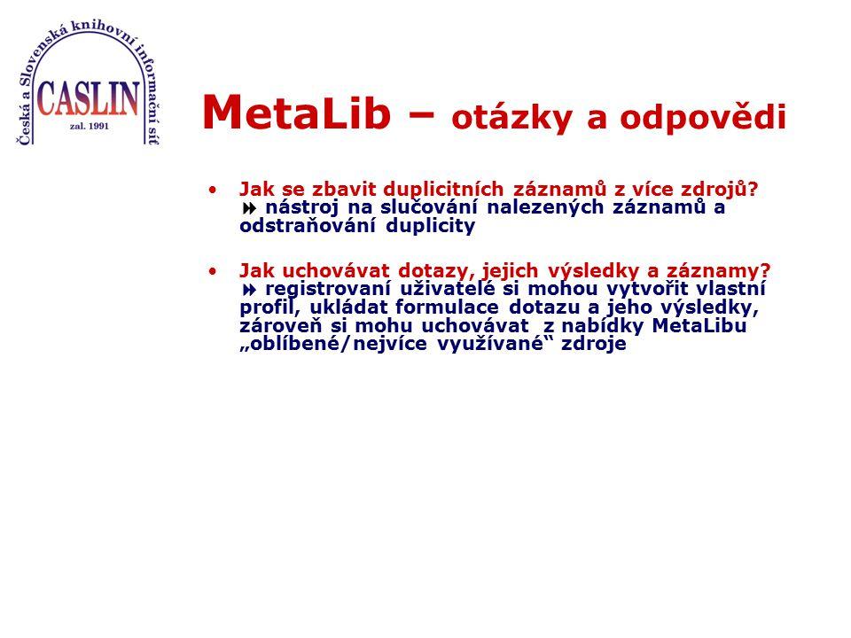 M etaLib – otázky a odpovědi Jak se zbavit duplicitních záznamů z více zdrojů?  nástroj na slučování nalezených záznamů a odstraňování duplicity Jak