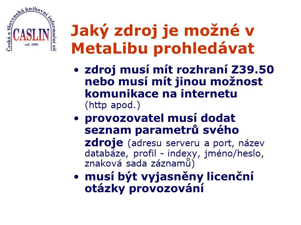 Jaký zdroj je možné v MetaLibu prohledávat zdroj musí mít rozhraní Z39.50 nebo musí mít jinou možnost komunikace na internetu (http apod.) provozovate