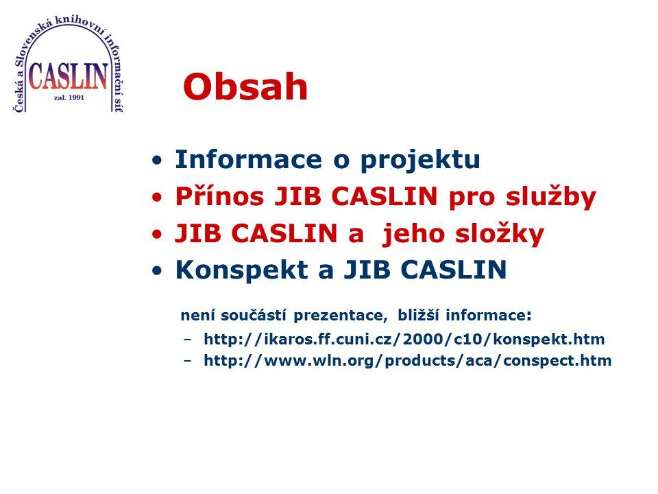 Obsah Informace o projektu Přínos JIB CASLIN pro služby JIB CASLIN a jeho složky Konspekt a JIB CASLIN není součástí prezentace, bližší informace : –h