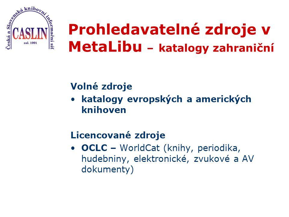 Prohledavatelné zdroje v MetaLibu – katalogy zahraniční Volné zdroje katalogy evropských a amerických knihoven Licencované zdroje OCLC – WorldCat (kni