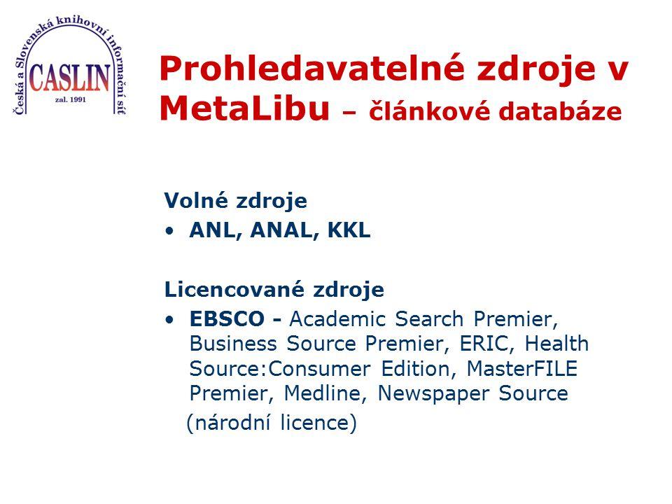 Prohledavatelné zdroje v MetaLibu – článkové databáze Volné zdroje ANL, ANAL, KKL Licencované zdroje EBSCO - Academic Search Premier, Business Source