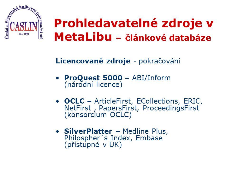 Prohledavatelné zdroje v MetaLibu – článkové databáze Licencované zdroje - pokračování ProQuest 5000 – ABI/Inform (národní licence) OCLC – ArticleFirs