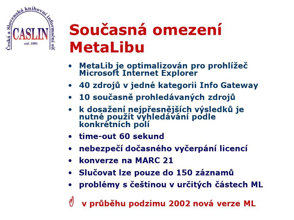Současná omezení MetaLibu MetaLib je optimalizován pro prohlížeč Microsoft Internet Explorer 40 zdrojů v jedné kategorii Info Gateway 10 současně proh