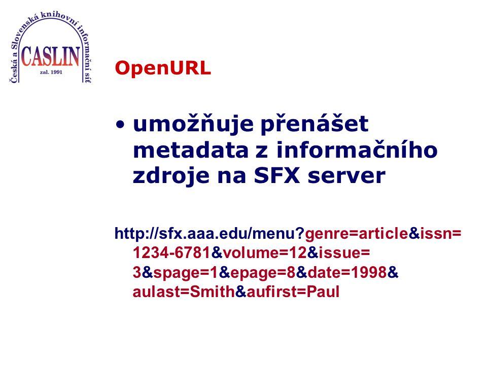 OpenURL umožňuje přenášet metadata z informačního zdroje na SFX server http://sfx.aaa.edu/menu?genre=article&issn= 1234-6781&volume=12&issue= 3&spage=