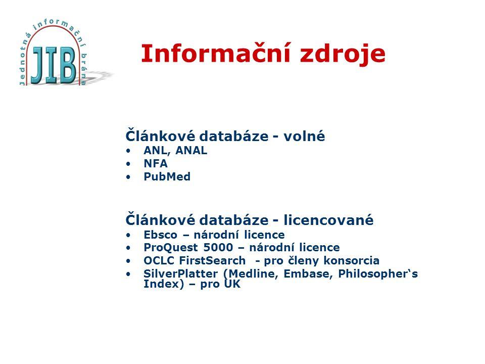 Informační zdroje Článkové databáze - volné ANL, ANAL NFA PubMed Článkové databáze - licencované Ebsco – národní licence ProQuest 5000 – národní licence OCLC FirstSearch - pro členy konsorcia SilverPlatter (Medline, Embase, Philosopher's Index) – pro UK