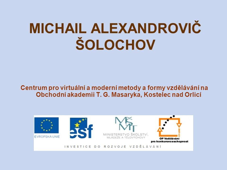MICHAIL ALEXANDROVIČ ŠOLOCHOV (1905–1984) ruský prozaik nositel Nobelovy ceny za literaturu narodil se v kozácké vesnici na Donu účastnil se občanské války ve 20.