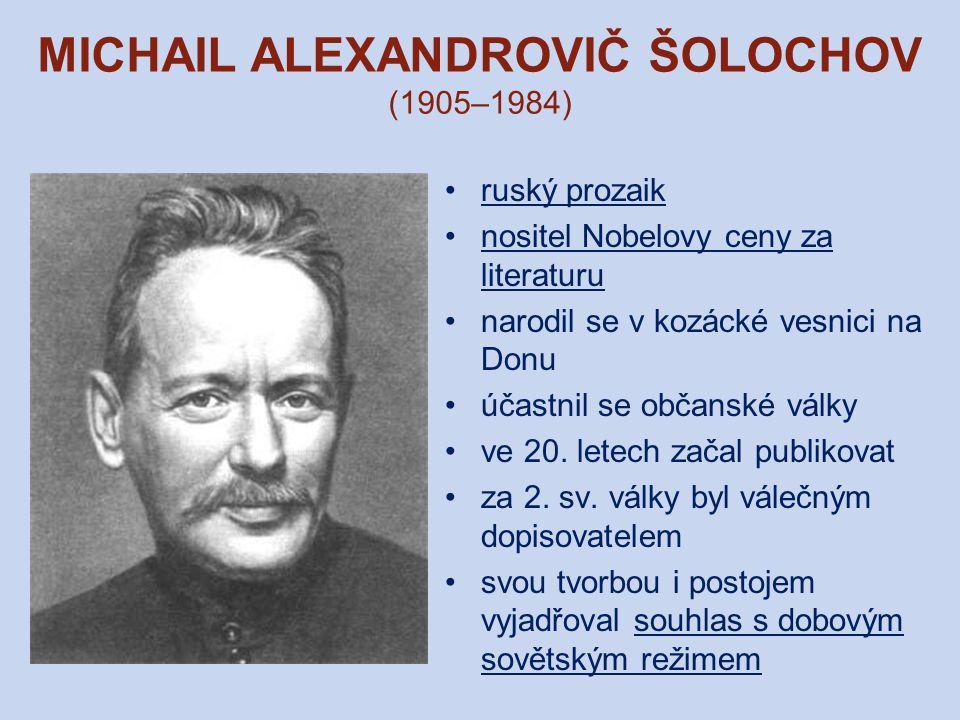 MICHAIL ALEXANDROVIČ ŠOLOCHOV (1905–1984) ruský prozaik nositel Nobelovy ceny za literaturu narodil se v kozácké vesnici na Donu účastnil se občanské