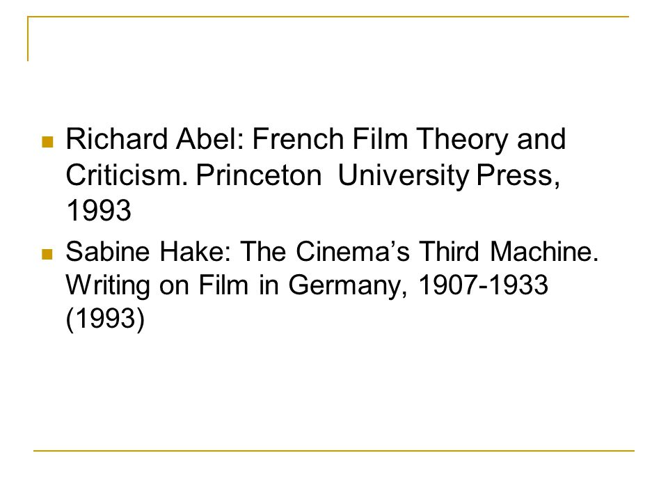 Richard Abel: French Film Theory and Criticism. Princeton University Press, 1993 Sabine Hake: The Cinema's Third Machine. Writing on Film in Germany,