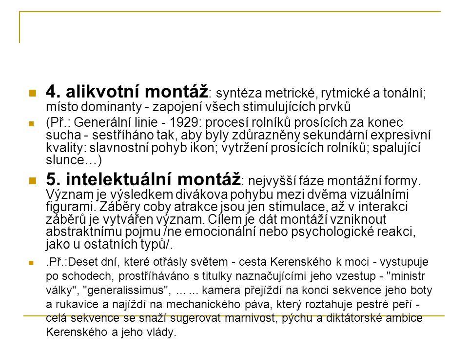 4. alikvotní montáž : syntéza metrické, rytmické a tonální; místo dominanty - zapojení všech stimulujících prvků (Př.: Generální linie - 1929: procesí