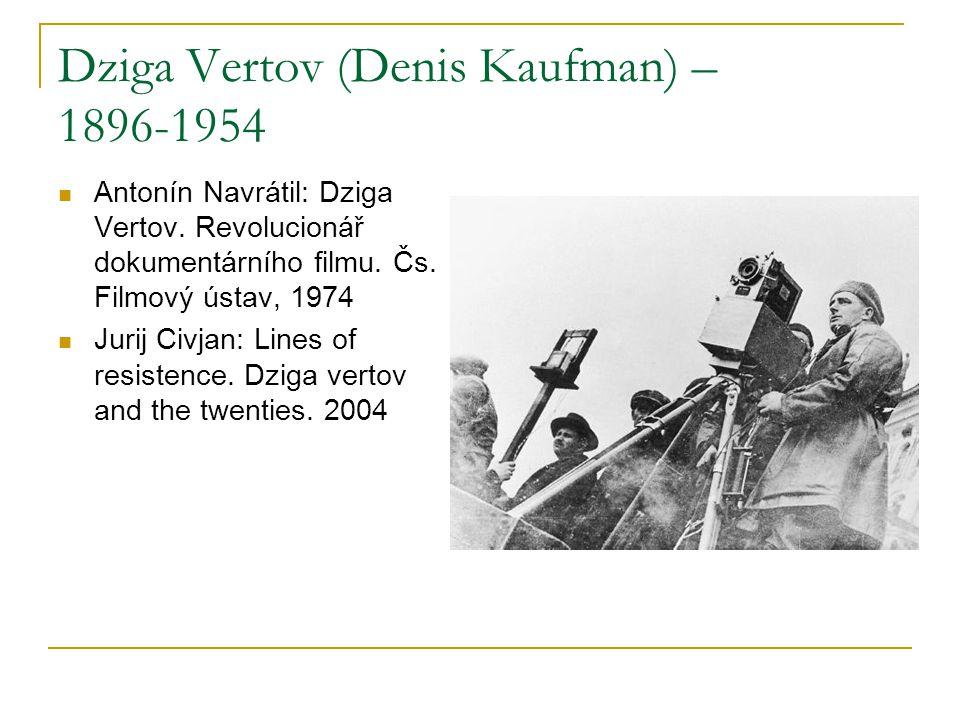 Dziga Vertov (Denis Kaufman) – 1896-1954 Antonín Navrátil: Dziga Vertov. Revolucionář dokumentárního filmu. Čs. Filmový ústav, 1974 Jurij Civjan: Line