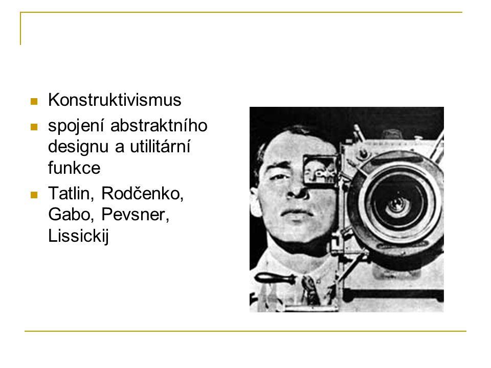 Konstruktivismus spojení abstraktního designu a utilitární funkce Tatlin, Rodčenko, Gabo, Pevsner, Lissickij
