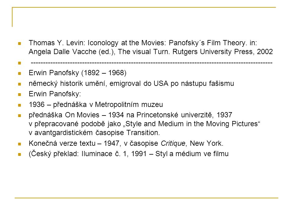 Thomas Y. Levin: Iconology at the Movies: Panofsky´s Film Theory. in: Angela Dalle Vacche (ed.), The visual Turn. Rutgers University Press, 2002 -----