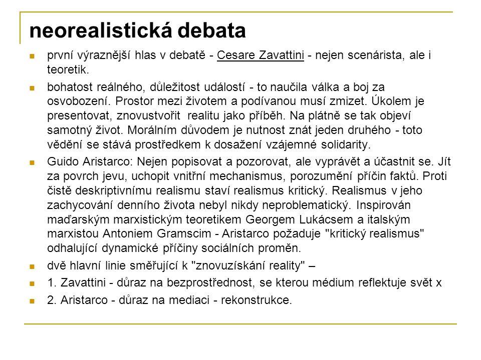 neorealistická debata první výraznější hlas v debatě - Cesare Zavattini - nejen scenárista, ale i teoretik. bohatost reálného, důležitost událostí - t