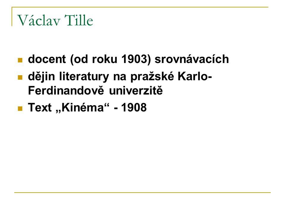 """Václav Tille docent (od roku 1903) srovnávacích dějin literatury na pražské Karlo- Ferdinandově univerzitě Text """"Kinéma"""" - 1908"""