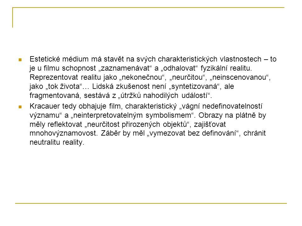 """Estetické médium má stavět na svých charakteristických vlastnostech – to je u filmu schopnost """"zaznamenávat"""" a """"odhalovat"""" fyzikální realitu. Reprezen"""
