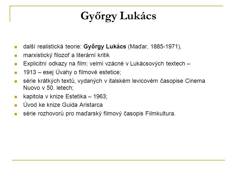 Győrgy Lukács další realistická teorie: Győrgy Lukács (Maďar, 1885-1971), marxistický filozof a literární kritik Explicitní odkazy na film: velmi vzác