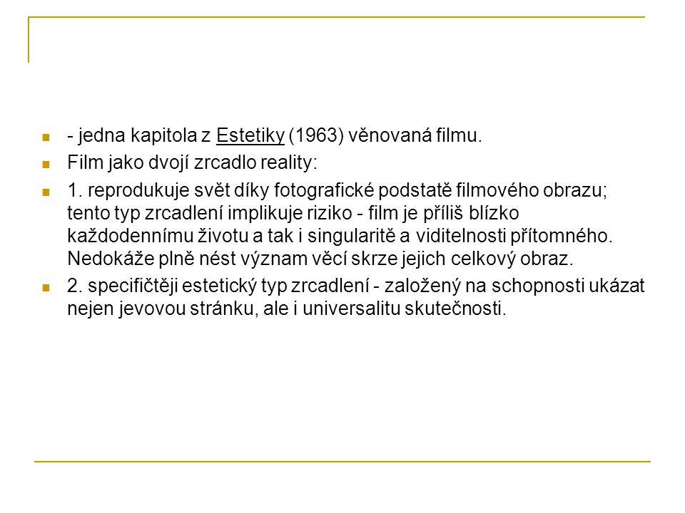 - jedna kapitola z Estetiky (1963) věnovaná filmu. Film jako dvojí zrcadlo reality: 1. reprodukuje svět díky fotografické podstatě filmového obrazu; t