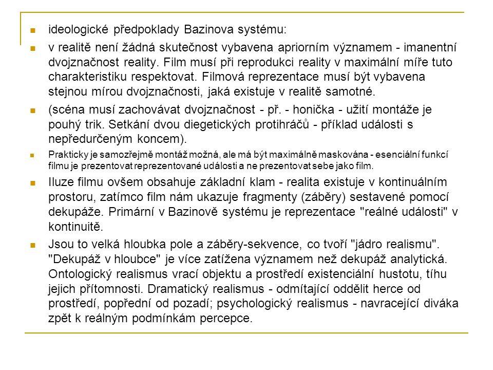 ideologické předpoklady Bazinova systému: v realitě není žádná skutečnost vybavena apriorním významem - imanentní dvojznačnost reality. Film musí při