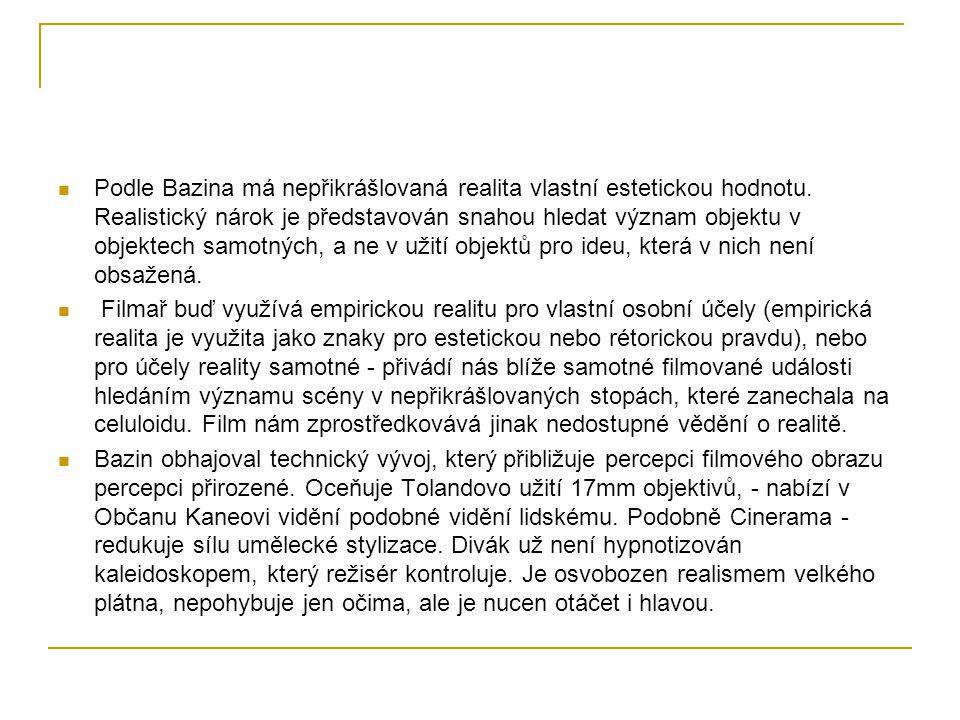 Podle Bazina má nepřikrášlovaná realita vlastní estetickou hodnotu. Realistický nárok je představován snahou hledat význam objektu v objektech samotný