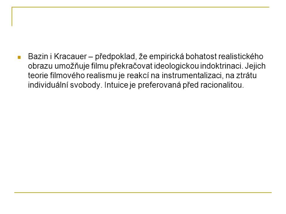 Bazin i Kracauer – předpoklad, že empirická bohatost realistického obrazu umožňuje filmu překračovat ideologickou indoktrinaci. Jejich teorie filmovéh