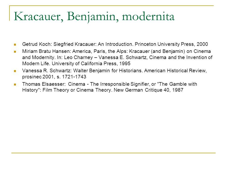 Kracauer, Benjamin, modernita Getrud Koch: Siegfried Kracauer: An Introduction. Princeton University Press, 2000 Miriam Bratu Hansen: America, Paris,