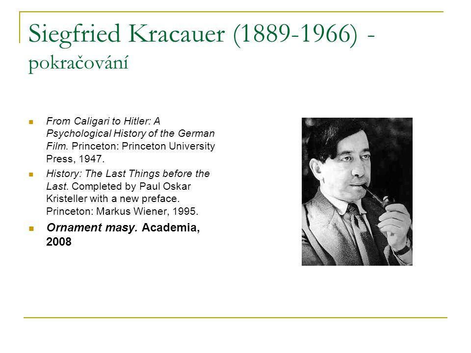 Siegfried Kracauer (1889-1966) - pokračování From Caligari to Hitler: A Psychological History of the German Film. Princeton: Princeton University Pres