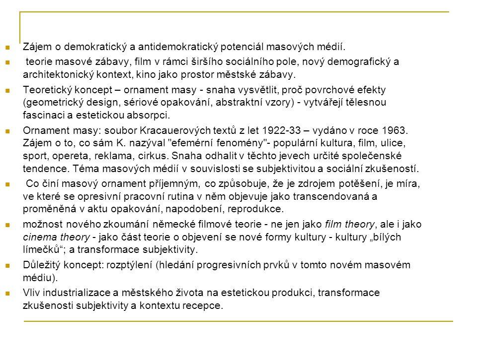 Zájem o demokratický a antidemokratický potenciál masových médií. teorie masové zábavy, film v rámci širšího sociálního pole, nový demografický a arch