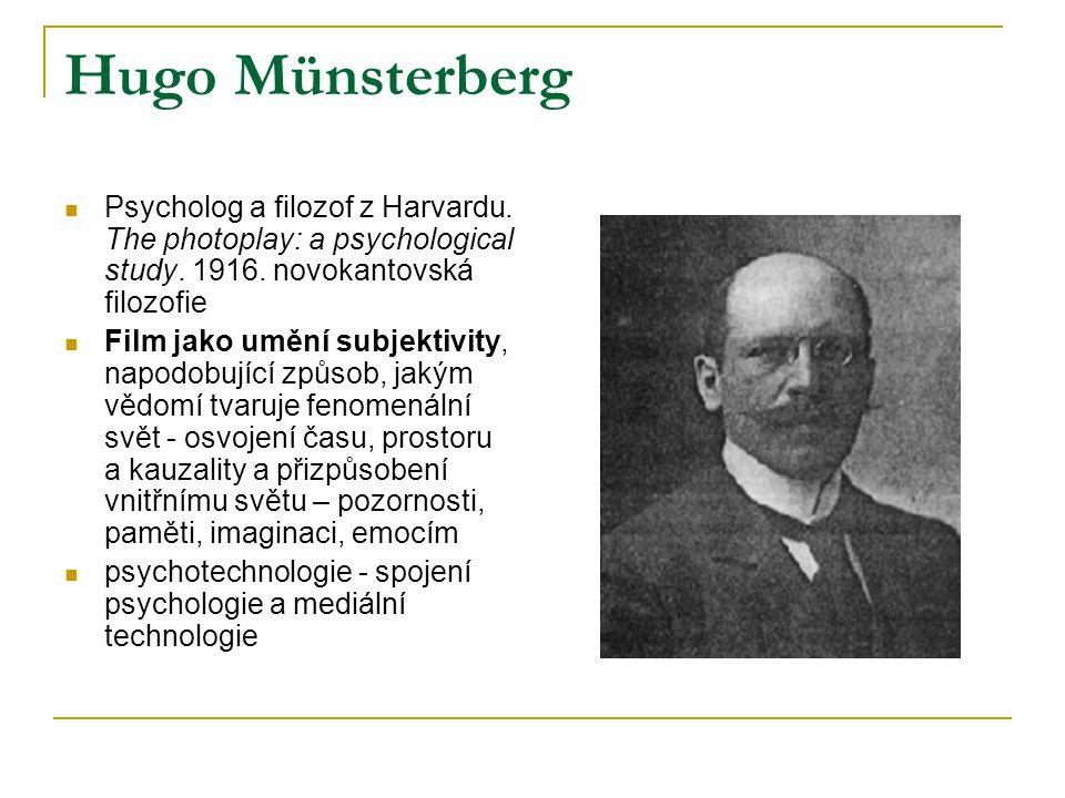 Hugo Münsterberg Psycholog a filozof z Harvardu. The photoplay: a psychological study. 1916. novokantovská filozofie Film jako umění subjektivity, nap
