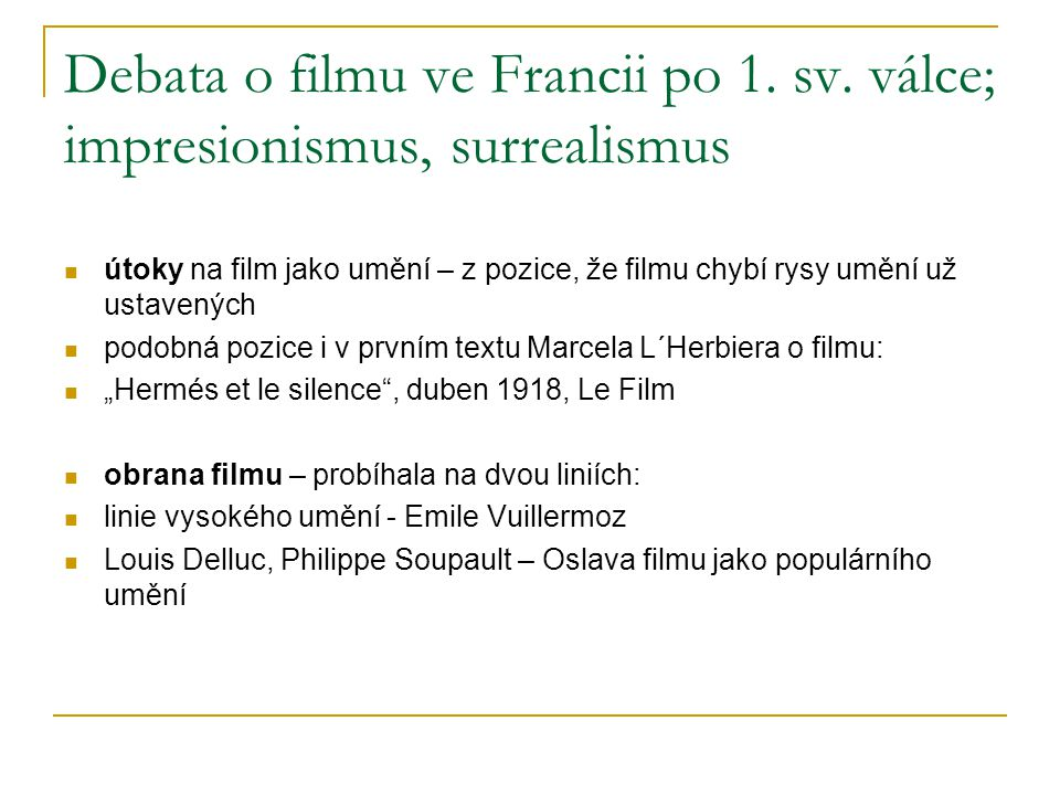Debata o filmu ve Francii po 1. sv. válce; impresionismus, surrealismus útoky na film jako umění – z pozice, že filmu chybí rysy umění už ustavených p