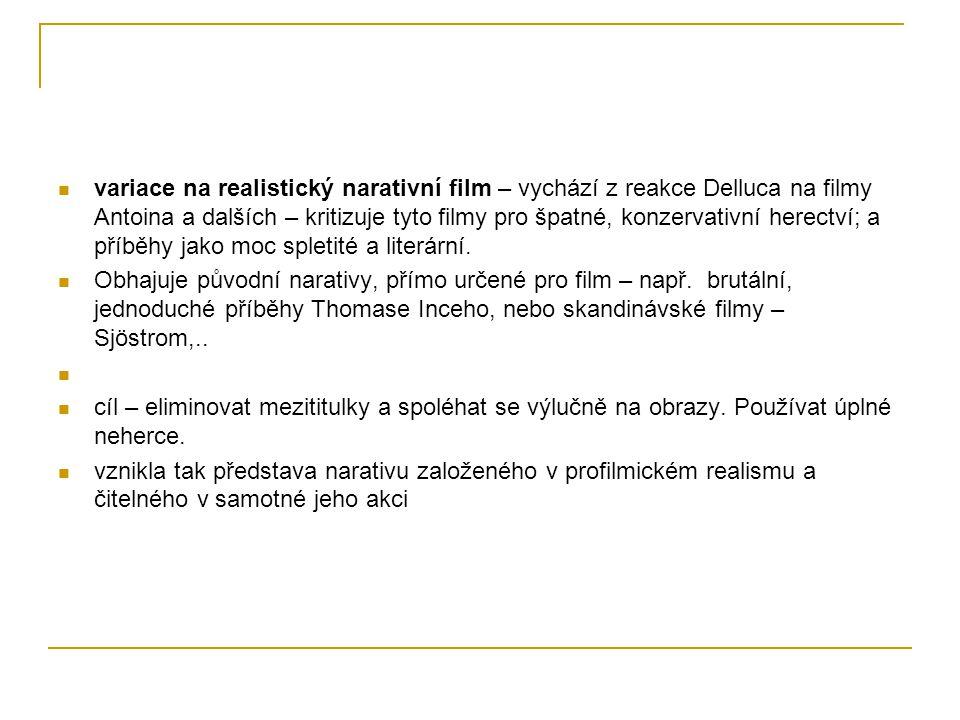 variace na realistický narativní film – vychází z reakce Delluca na filmy Antoina a dalších – kritizuje tyto filmy pro špatné, konzervativní herectví;