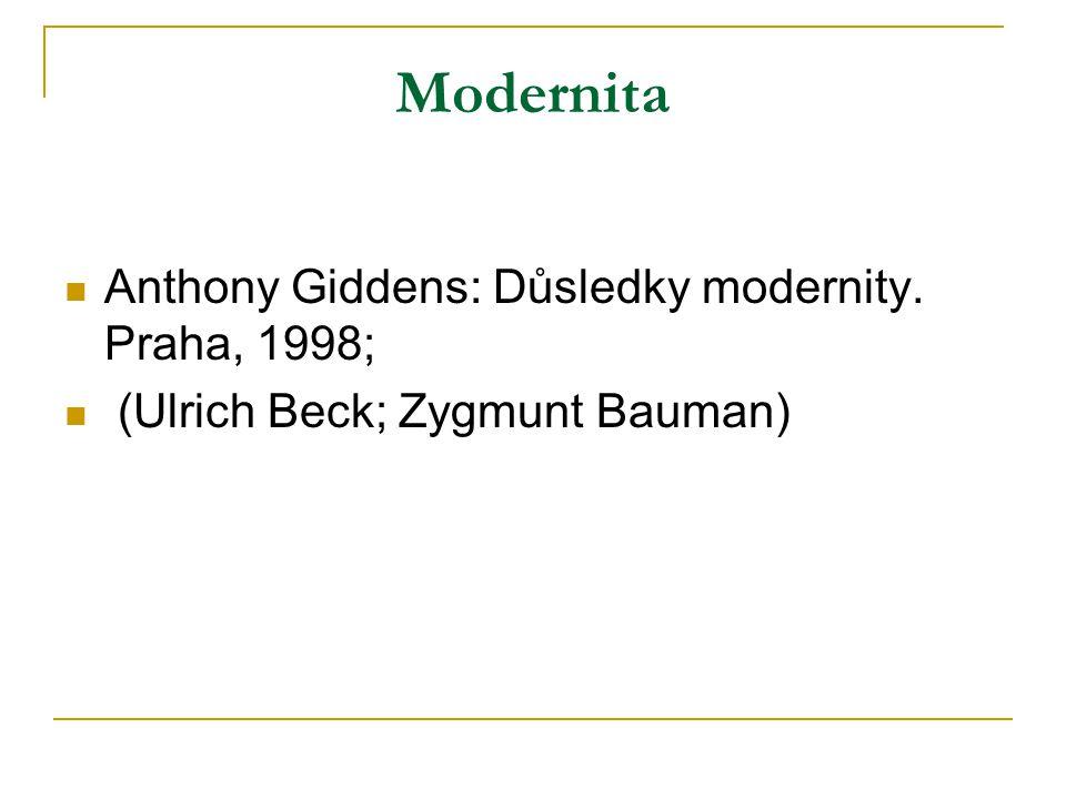Modernita Anthony Giddens: Důsledky modernity. Praha, 1998; (Ulrich Beck; Zygmunt Bauman)