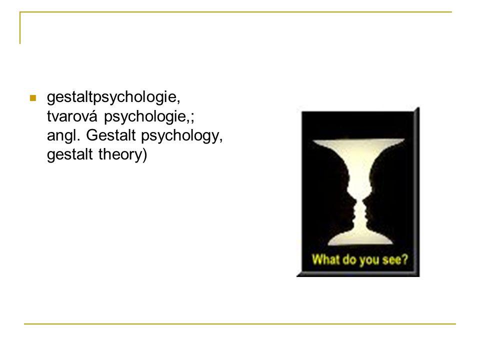 gestaltpsychologie, tvarová psychologie,; angl. Gestalt psychology, gestalt theory)