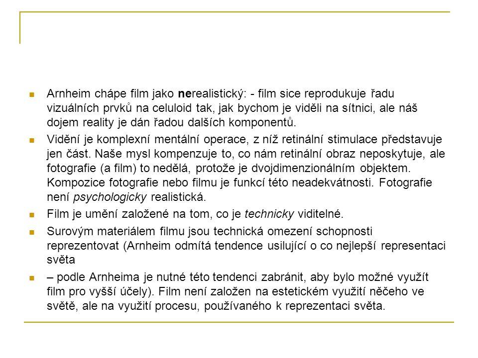 Arnheim chápe film jako nerealistický: - film sice reprodukuje řadu vizuálních prvků na celuloid tak, jak bychom je viděli na sítnici, ale náš dojem r