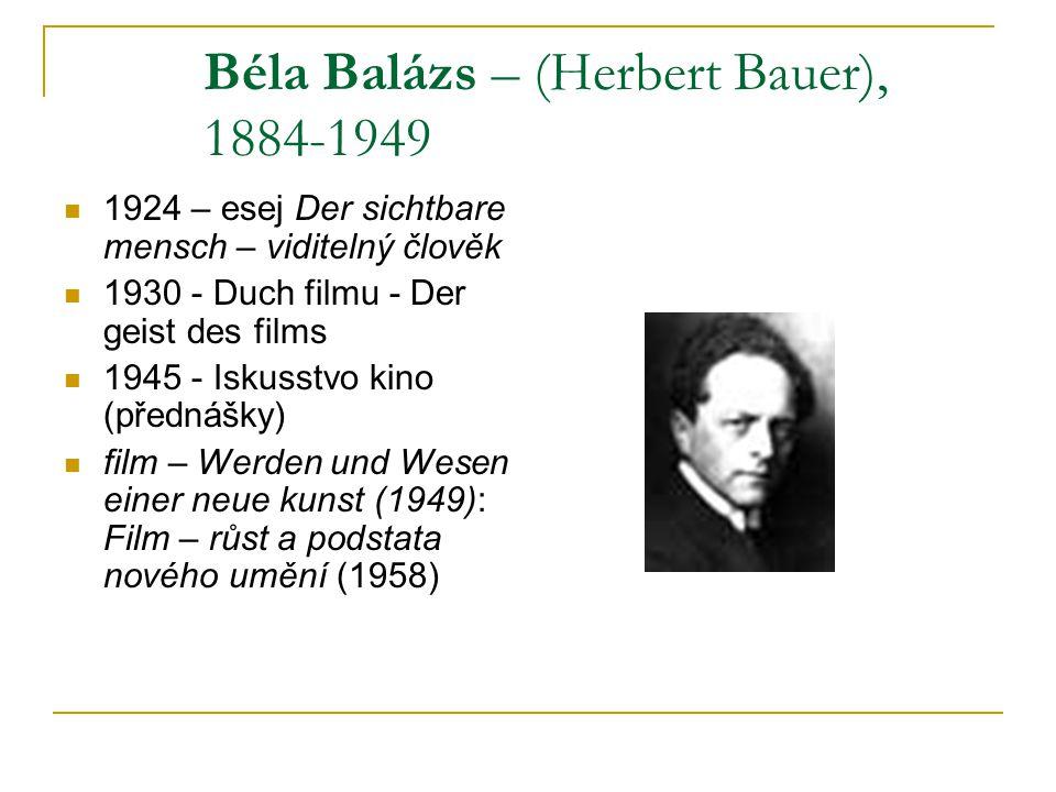 Béla Balázs – (Herbert Bauer), 1884-1949 1924 – esej Der sichtbare mensch – viditelný člověk 1930 - Duch filmu - Der geist des films 1945 - Iskusstvo