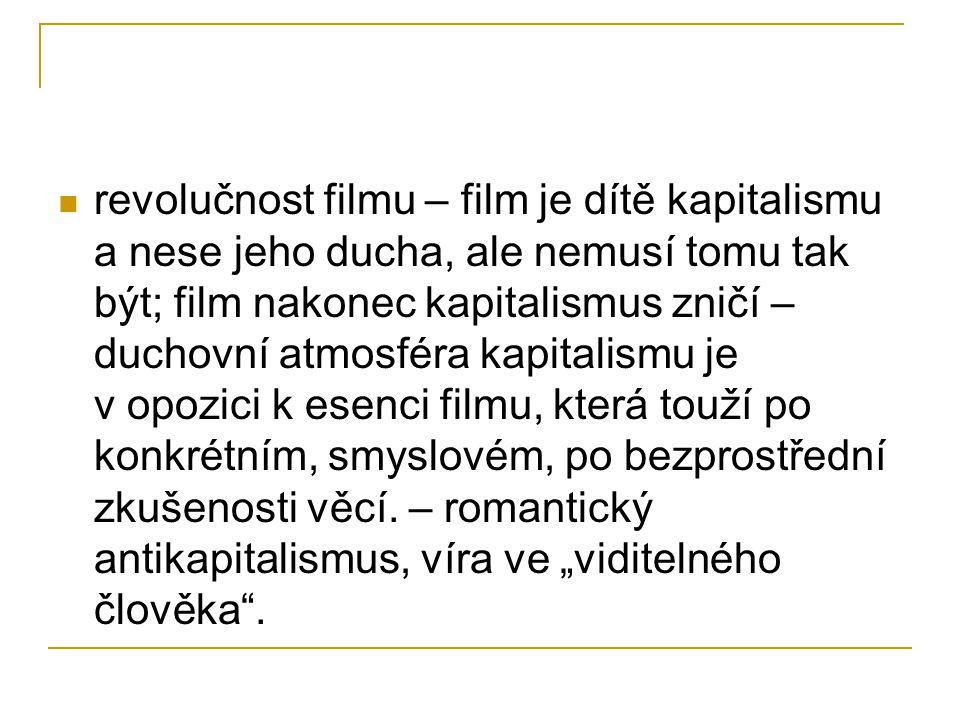 revolučnost filmu – film je dítě kapitalismu a nese jeho ducha, ale nemusí tomu tak být; film nakonec kapitalismus zničí – duchovní atmosféra kapitali
