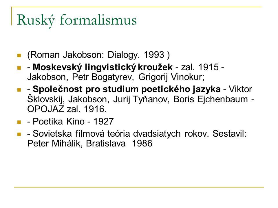 Ruský formalismus (Roman Jakobson: Dialogy. 1993 ) - Moskevský lingvistický kroužek - zal. 1915 - Jakobson, Petr Bogatyrev, Grigorij Vinokur; - Společ