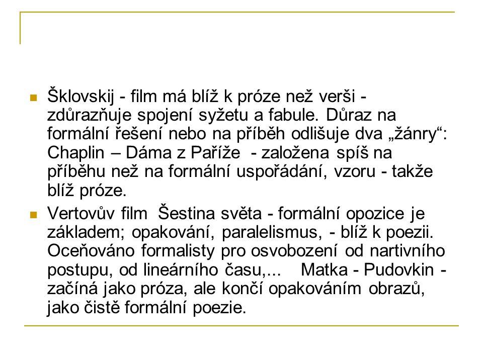 """Šklovskij - film má blíž k próze než verši - zdůrazňuje spojení syžetu a fabule. Důraz na formální řešení nebo na příběh odlišuje dva """"žánry"""": Chaplin"""