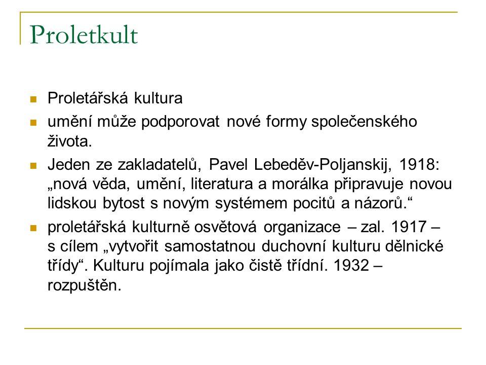 """Proletkult Proletářská kultura umění může podporovat nové formy společenského života. Jeden ze zakladatelů, Pavel Lebeděv-Poljanskij, 1918: """"nová věda"""