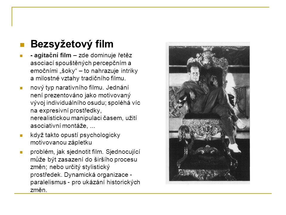 """Bezsyžetový film - agitační film – zde dominuje řetěz asociací spouštěných percepčním a emočními """"šoky"""" – to nahrazuje intriky a milostné vztahy tradi"""