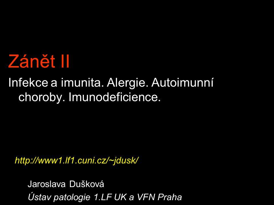 Zánět II Infekce a imunita. Alergie. Autoimunní choroby. Imunodeficience. Jaroslava Dušková Ústav patologie 1.LF UK a VFN Praha http://www1.lf1.cuni.c