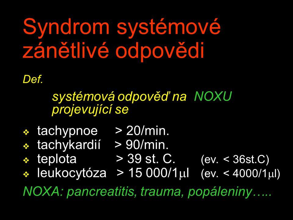 Syndrom systémové zánětlivé odpovědi Def. systémová odpověď na NOXU projevující se v tachypnoe > 20/min. v tachykardií > 90/min. v teplota > 39 st. C.